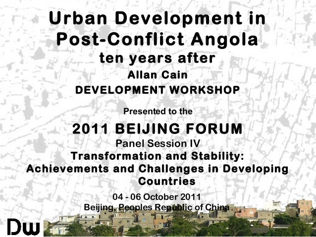 Urban Development in Post-Conflict Angola ten years after Allan Cain DEVELOPMENT WORKSHOP Presented to the  2011 BEIJING F...