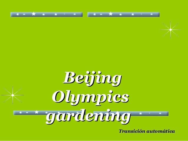 BeijingBeijing OlympicsOlympics gardeninggardening Transición automáticaTransición automática