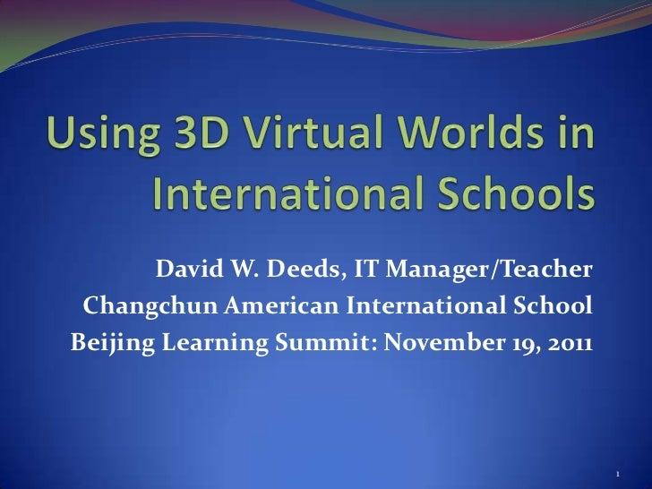 David W. Deeds, IT Manager/Teacher Changchun American International SchoolBeijing Learning Summit: November 19, 2011      ...