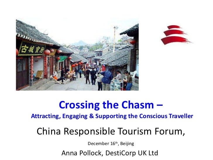 Crossing the Chasm –  Attracting, Engaging & Supporting the Conscious Traveller   China Responsible Tourism Forum,   Decem...