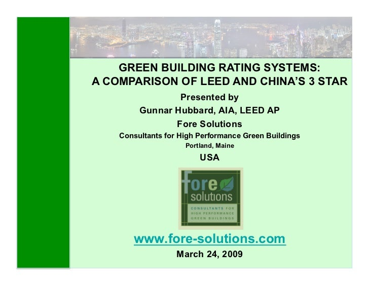 GREEN BUILDING RATING SYSTEMS: A COMPARISON OF LEED AND CHINA'S 3 STAR                  Presented by          Gunnar Hubba...