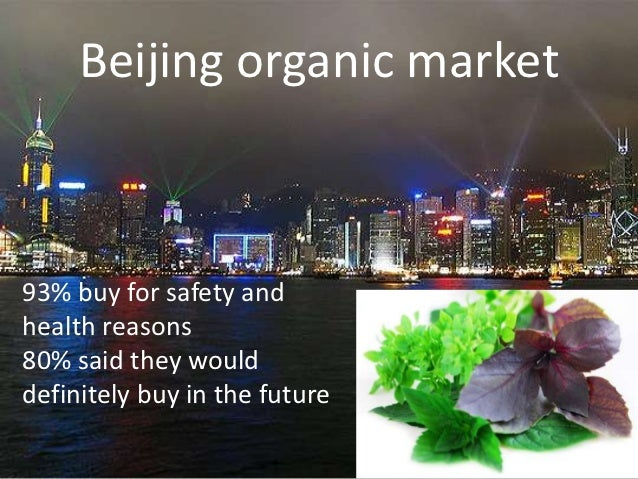 Beijing organic market93% buy for safety andhealth reasons80% said they woulddefinitely buy in the future