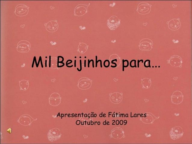 Mil Beijinhos para… Apresentação de Fátima Lares Outubro de 2009