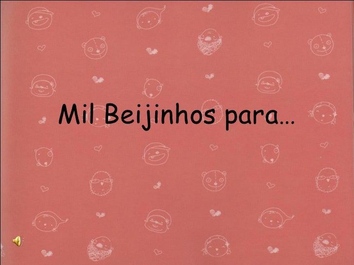 Mil Beijinhos para…