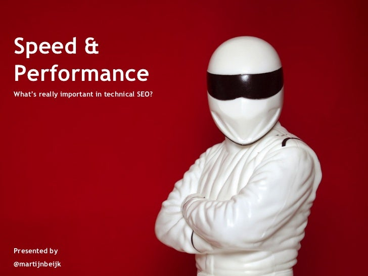 Speed & Performance What's really important in technical SEO? Presented by @martijnbeijk