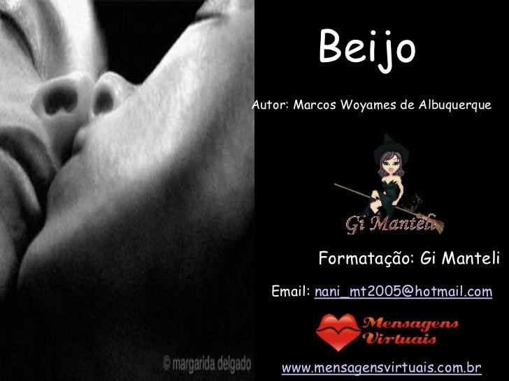 BeijoAutor: Marcos Woyames de Albuquerque          Formatação: Gi Manteli   Email: nani_mt2005@hotmail.com    www.mensagen...