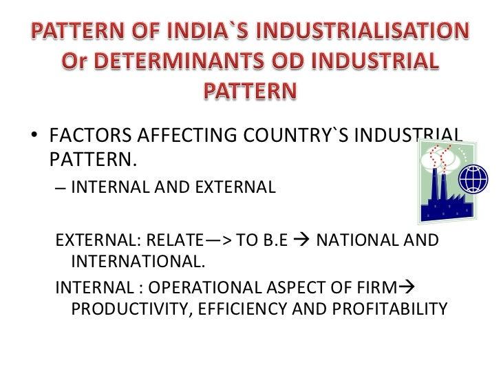 <ul><li>FACTORS AFFECTING COUNTRY`S INDUSTRIAL PATTERN. </li></ul><ul><ul><li>INTERNAL AND EXTERNAL </li></ul></ul><ul><ul...