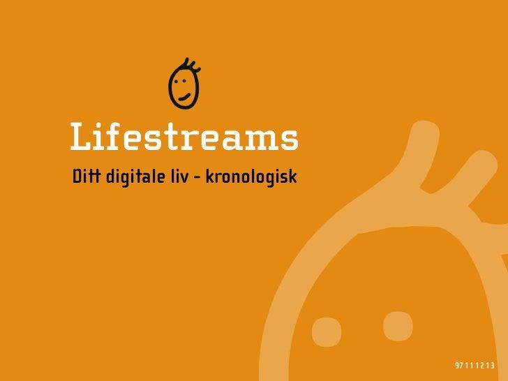 R Lifestreams Ditt digitale liv - kronologisk                                       97 11 12 13