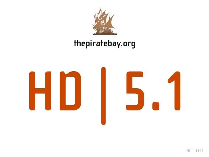 "thepiratebay.org     HD | 5.1  ""Yes, sir?""                        97 11 12 13"