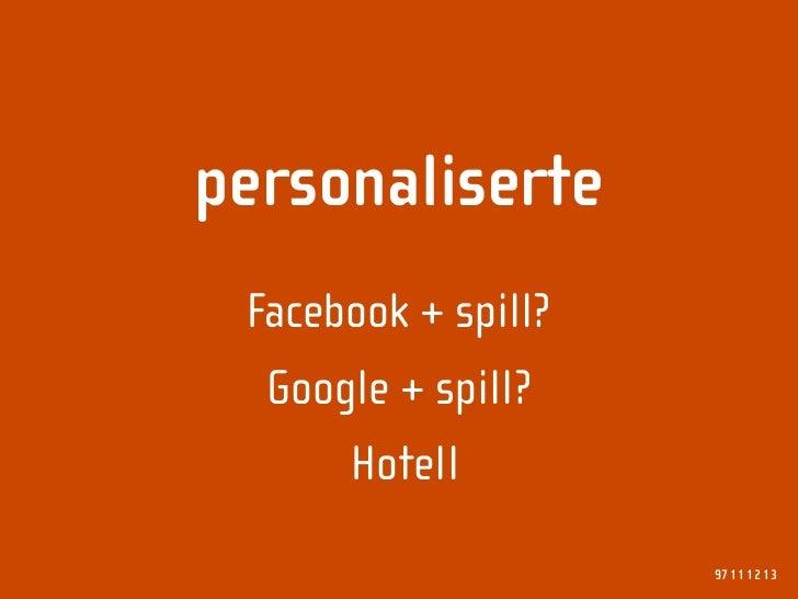 personaliserte  Facebook + spill?   Google + spill?       Hotell                      97 11 12 13