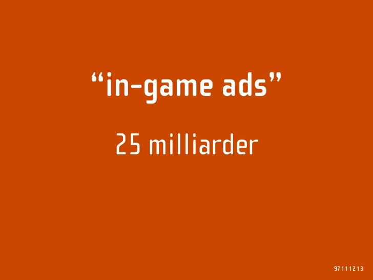 """""""in-game ads""""  25 milliarder                    97 11 12 13"""