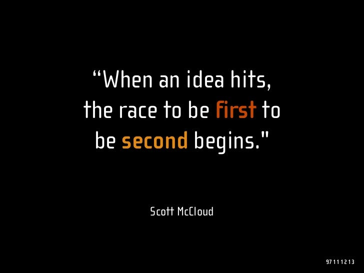 """""""When an idea hits, the race to be first to  be second begins.quot;         Scott McCloud                             97 1..."""
