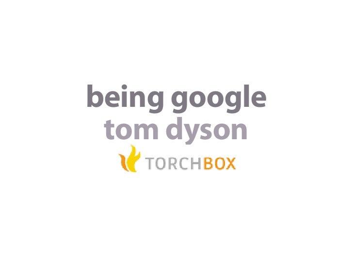 being google  tom dyson