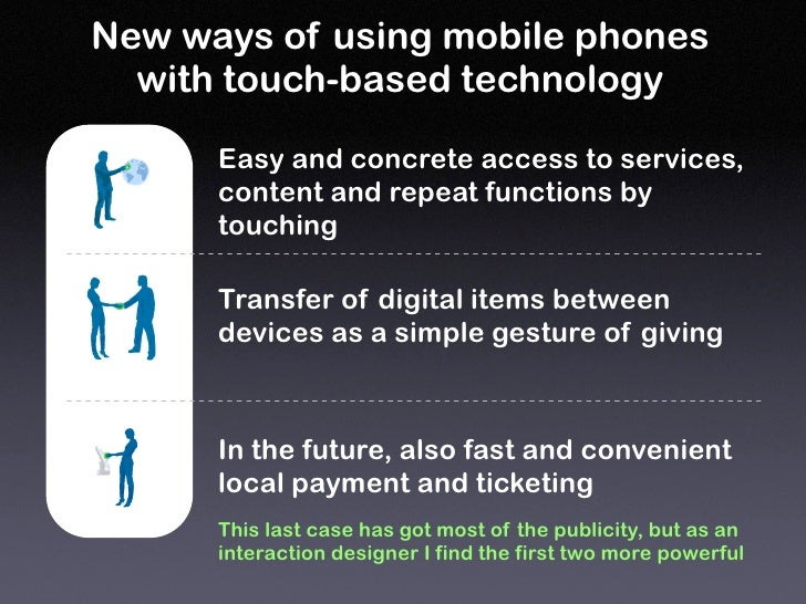 New ways of using mobile phones   with touch-based technology        Easy and concrete access to services,       content a...