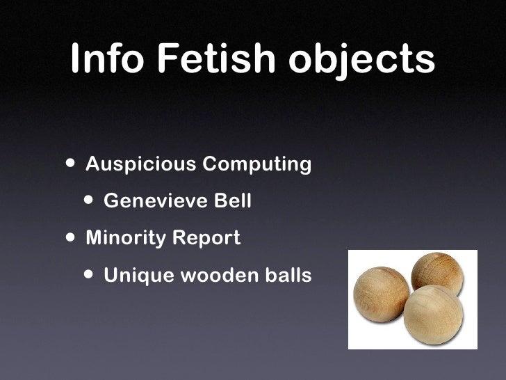 Info Fetish objects  • Auspicious Computing   • Genevieve Bell • Minority Report   • Unique wooden balls
