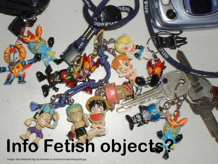 Info Fetish objects? image: http://keiko0616jp.hp.infoseek.co.jp/anime/onepi/strappu02.jpg
