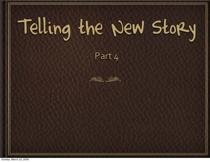 Telling the New Story                          Part4     Sunday, March 22, 2009
