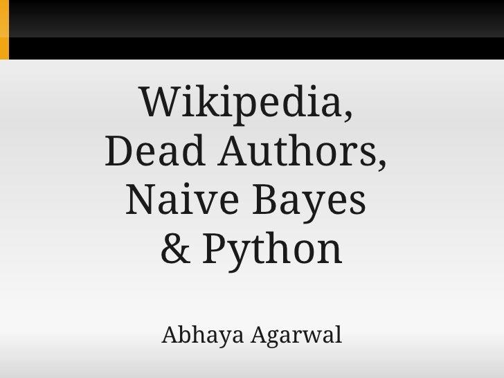Wikipedia,Dead Authors, Naive Bayes  & Python  Abhaya Agarwal