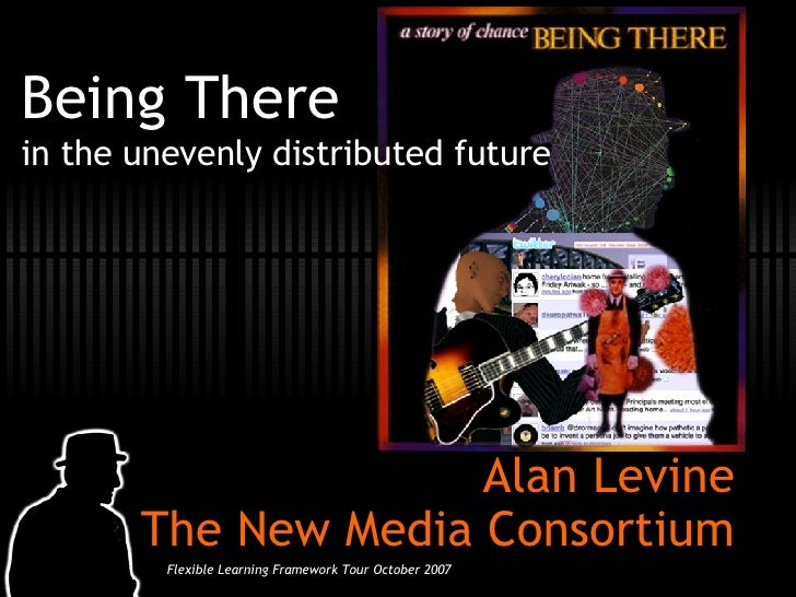Being There in the unevenly distributed future Alan Levine The New Media Consortium