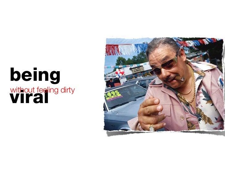 being viral <ul><li>without feeling dirty </li></ul>