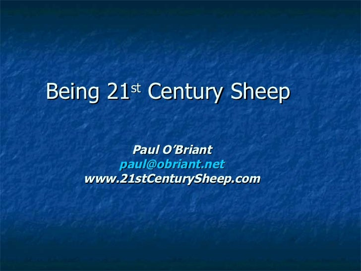 Being 21 Century Sheep         st         Paul O'Briant       paul@obriant.net   www.21stCenturySheep.com