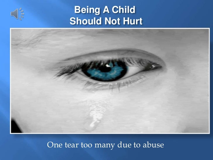 Being A ChildShould Not Hurt<br />One tear too many due to abuse <br />