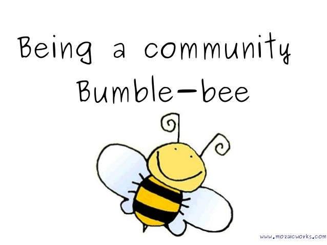 Being a community  Bumble-bee  www.mozaicworks.com