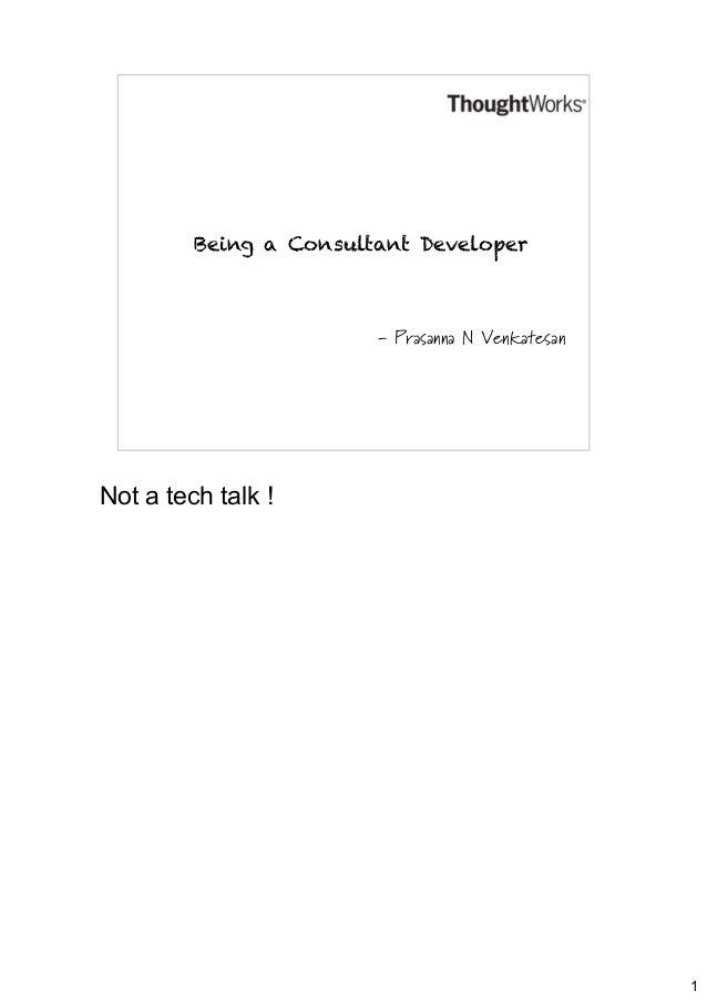 Being a Consultant Developer  - Prasanna N Venkatesan  Not a tech talk !  1