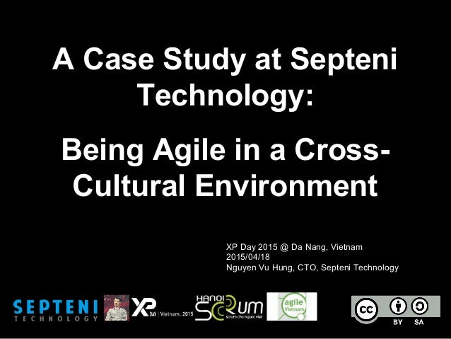 A Case Study at Septeni Technology: Being Agile in a Cross- Cultural Environment XP Day 2015 @ Da Nang, Vietnam 2015/04/18...
