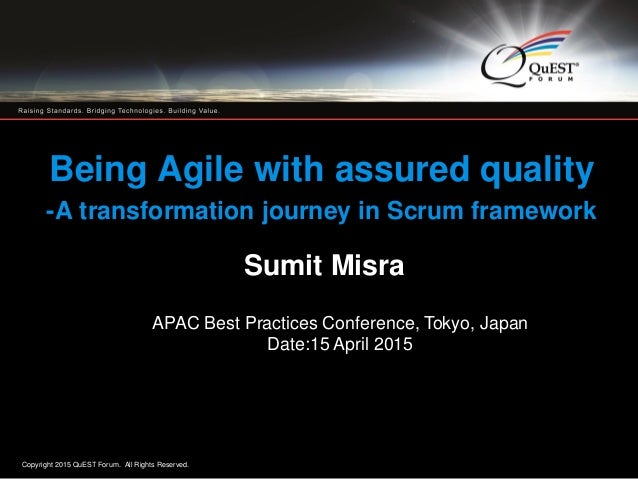Copyright 2015 QuEST Forum. All Rights Reserved. 1 Being Agile with assured quality -A transformation journey in Scrum fra...