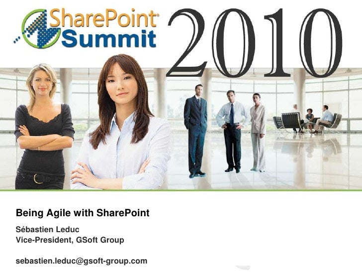 Being Agile with SharePoint<br />Sébastien Leduc<br />Vice-President, GSoft Group<br />sebastien.leduc@gsoft-group.com<br />