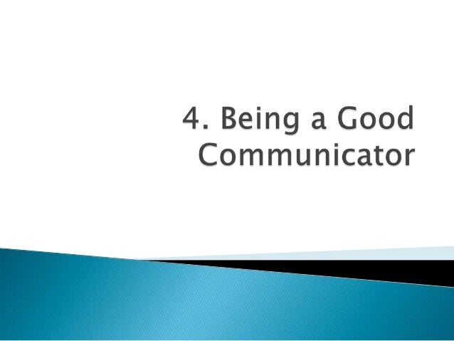GoodCommunicatorSpeaking skills Listening skillsNon verbalcommunication