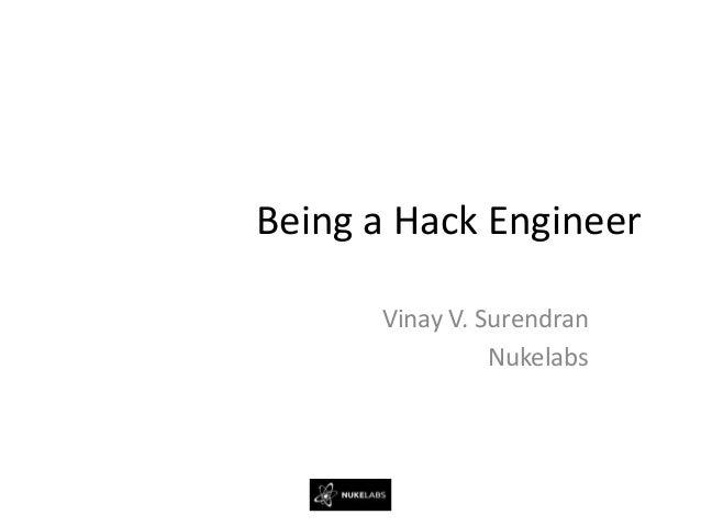 Being a Hack Engineer      Vinay V. Surendran                Nukelabs