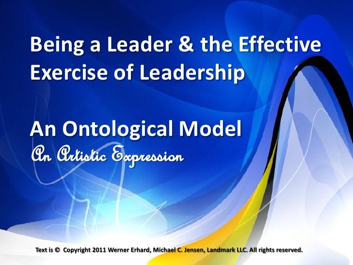 Being a Leader & the EffectiveExercise of LeadershipAn Ontological ModelAn Artistic ExpressionText is  Copyright 2011 Wer...