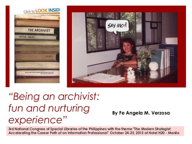 """""""Being an archivist: fun and nurturing experience""""  By Fe Angela M. Verzosa  3rd National Congress of Special Libraries of..."""