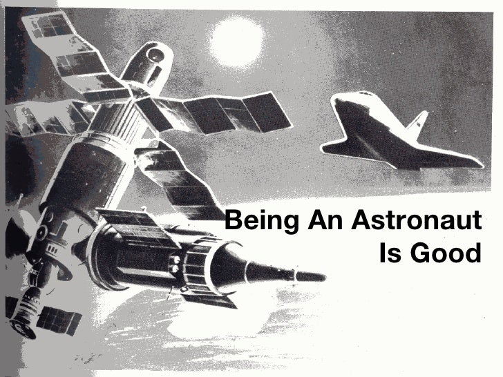 Being An Astronaut Is Good