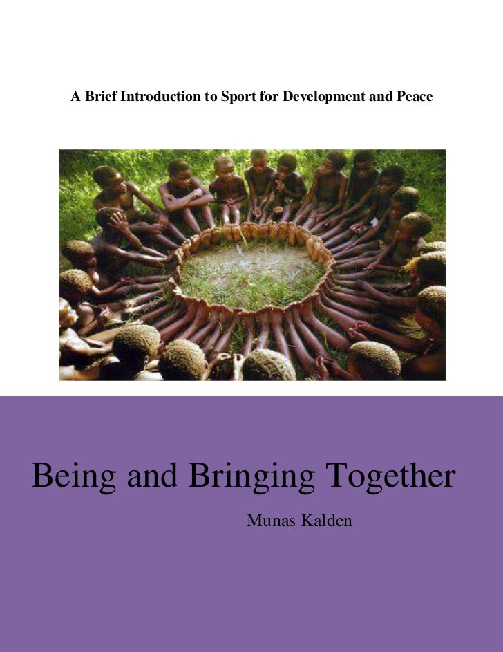A Brief Introduction to Sport for Development and PeaceBeing and Bringing Together                            Munas Kalden...
