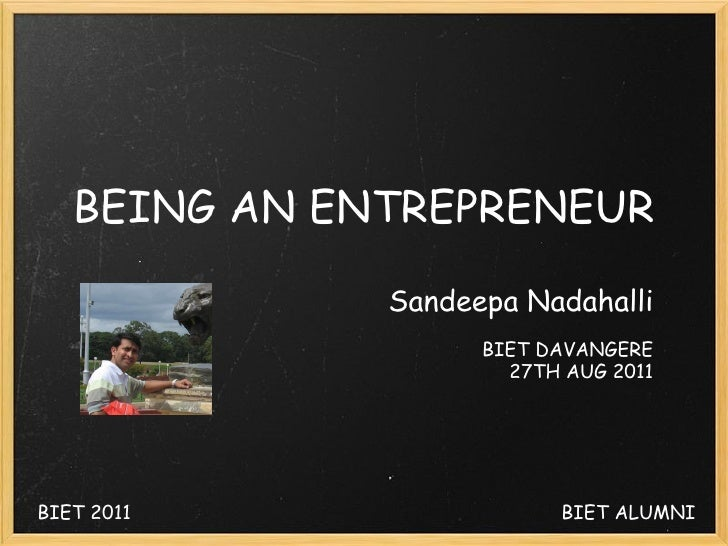 BEING AN ENTREPRENEUR      Sandeepa Nadahalli  BIET DAVANGERE 27TH AUG 2011 BIET 2011 BIET ALUMNI
