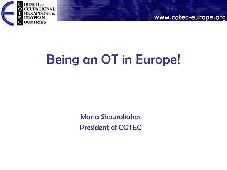 Being an OT in Europe!     Maria Skouroliakos     President of COTEC