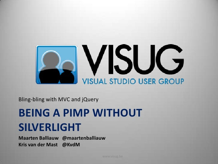 Bling-bling with MVC and jQuery<br />Being a pimp without Silverlight<br />Maarten Balliauw	@maartenballiauw<br />Kris van...