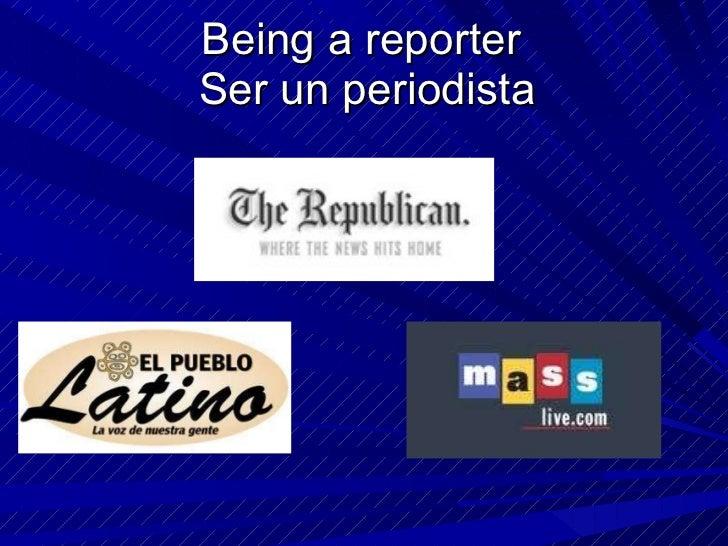 Being a reporter  Ser un periodista