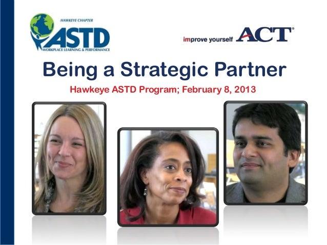 Being a Strategic Partner Hawkeye ASTD Program; February 8, 2013