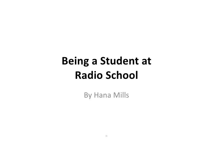 Being a Student at Radio School <br />By Hana Mills<br />11<br />