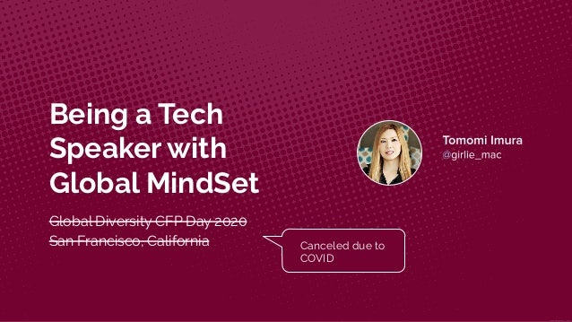 Being a Tech Speaker with Global MindSet Global Diversity CFP Day 2020 San Francisco, California Canceled due to COVID