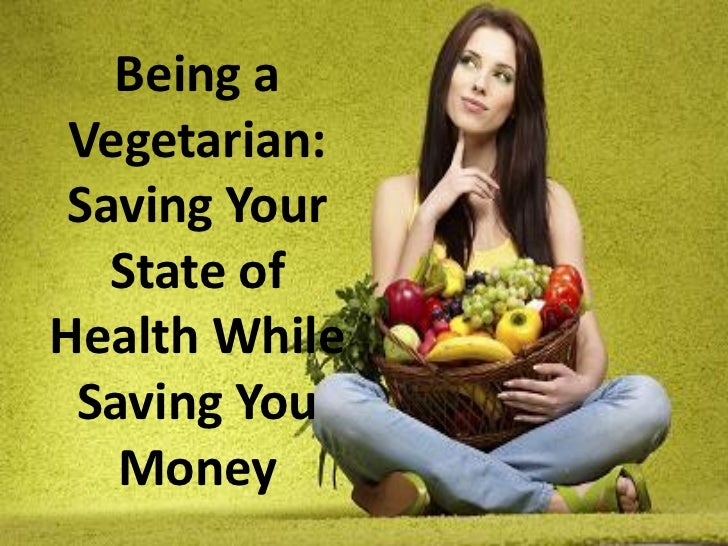 Being a Vegetarian: Saving Your   State ofHealth While Saving You   Money