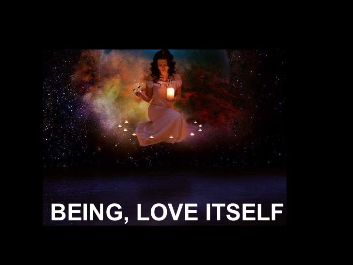 BEING, LOVE ITSELF