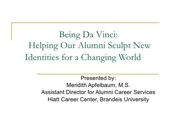 Being Da Vinci:  Helping Our Alumni Sculpt New Identities for a Changing World   Presented by: Meridith Apfelbaum, M.S. As...