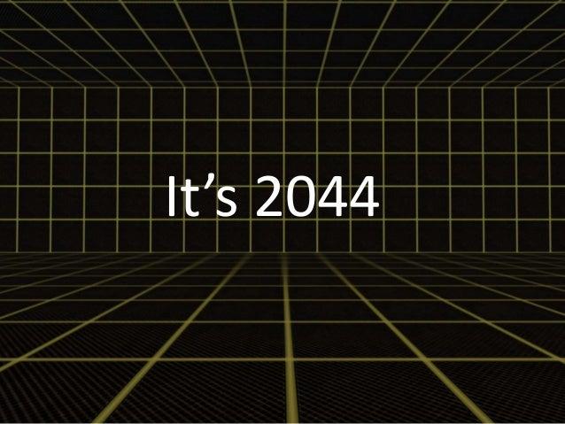 It's 2044