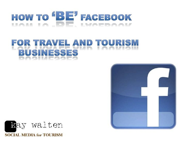 How to 'BE' Facebook <br />For travel and tourism businesses<br />