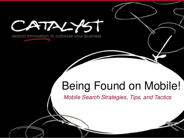 Being Found on Mobile!Mobile Search Strategies, Tips, and Tactics